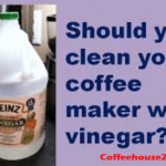 How To Clean Coffee Maker With Vinegar With 6 Step